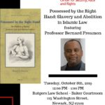 Possessed by the Right Hand: Slavery and Abolition in Islamic Law featuring Bernard FreamonOctober 8thth, 201912:00 pm. to 1:00 p.m.