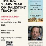 """""""The 100 Years' War on Palestine"""" Teach-InMay 20, 202112:00pm EST"""